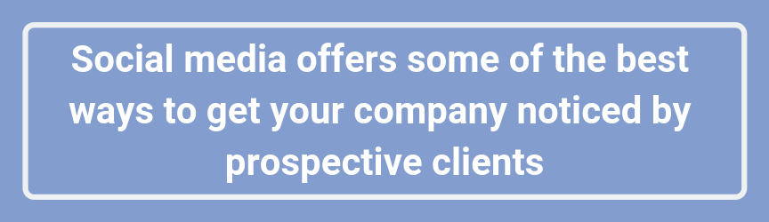 Social media offers some of the best ways to get your company noticed by prospective clients